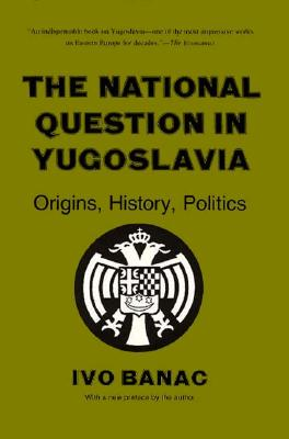 The National Question in Yugoslavia By Banac, Ivo